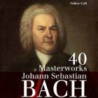 Johann Sebastian Bach 40 Masterworks
